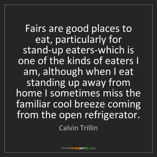 Calvin Trillin: Fairs are good places to eat, particularly for stand-up...