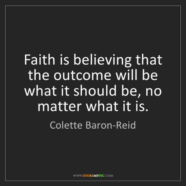 Colette Baron-Reid: Faith is believing that the outcome will be what it should...