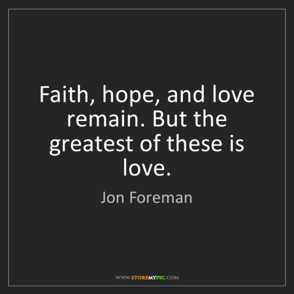 Jon Foreman: Faith, hope, and love remain. But the greatest of these...