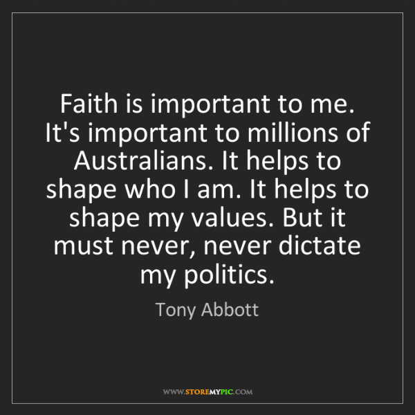 Tony Abbott: Faith is important to me. It's important to millions...