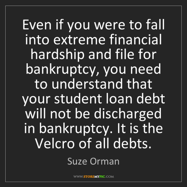 Suze Orman: Even if you were to fall into extreme financial hardship...