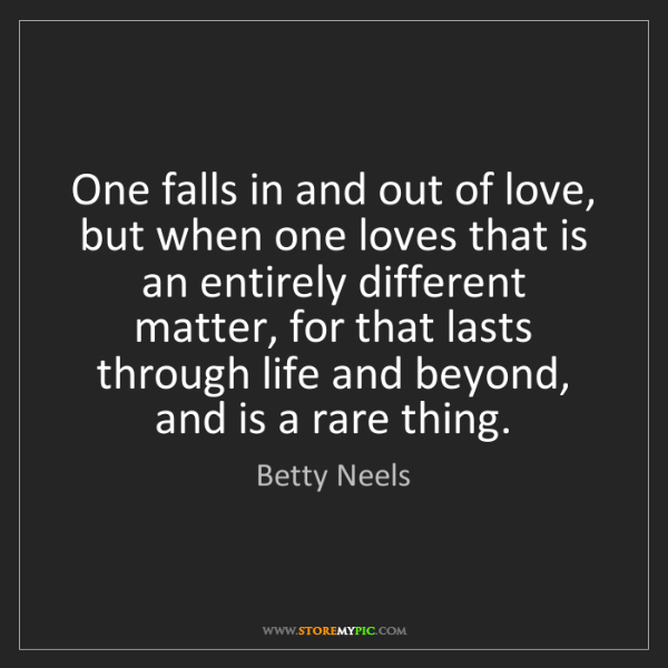 Betty Neels: One falls in and out of love, but when one loves that...