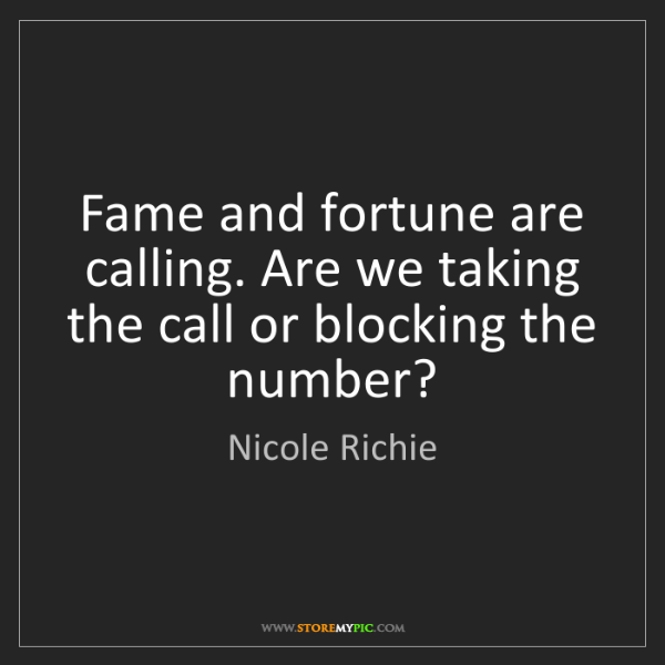 Nicole Richie: Fame and fortune are calling. Are we taking the call...