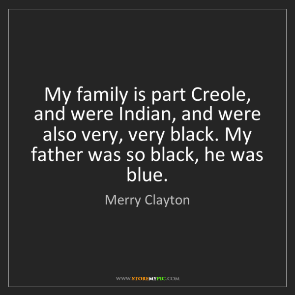 Merry Clayton: My family is part Creole, and were Indian, and were also...