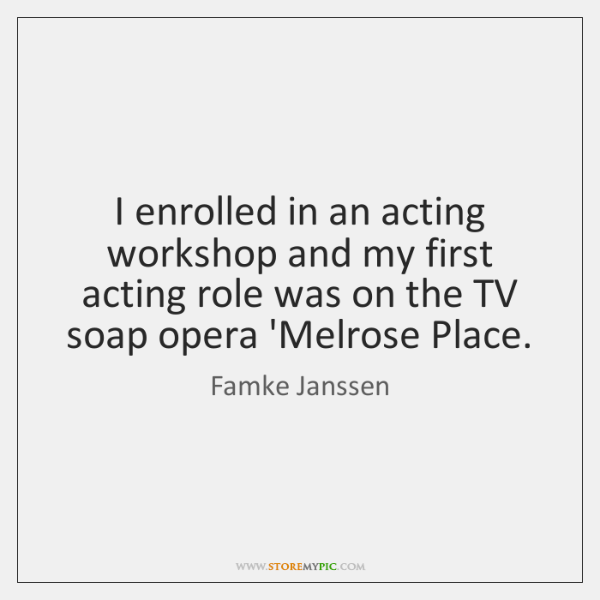 I enrolled in an acting workshop and my first acting role was ...