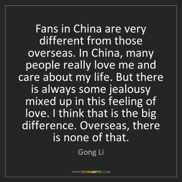 Gong Li: Fans in China are very different from those overseas....