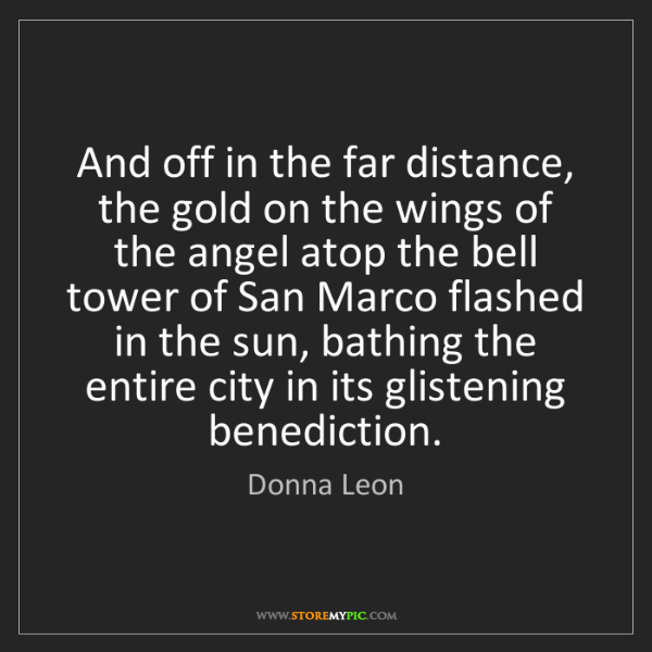Donna Leon: And off in the far distance, the gold on the wings of...