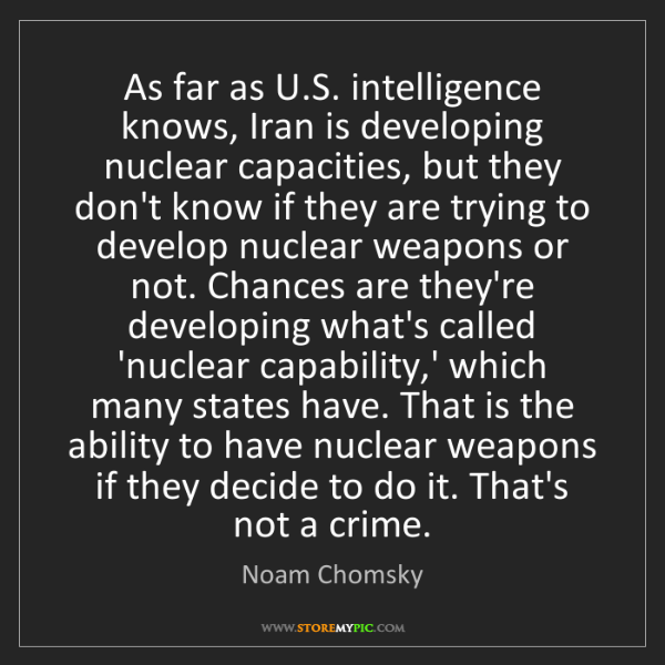 Noam Chomsky: As far as U.S. intelligence knows, Iran is developing...