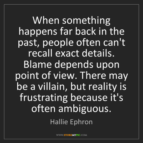 Hallie Ephron: When something happens far back in the past, people often...