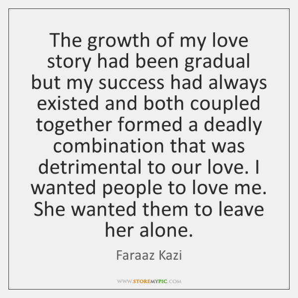The growth of my love story had been gradual but my success ...