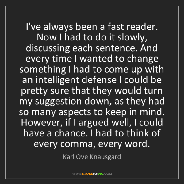 Karl Ove Knausgard: I've always been a fast reader. Now I had to do it slowly,...