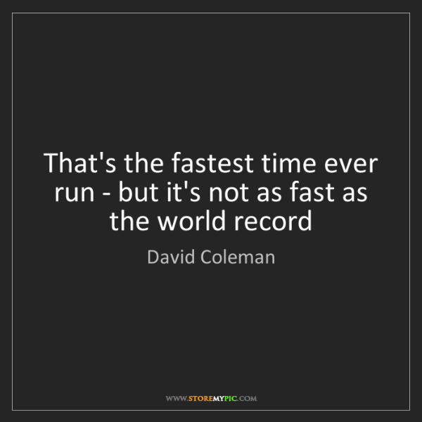 David Coleman: That's the fastest time ever run - but it's not as fast...