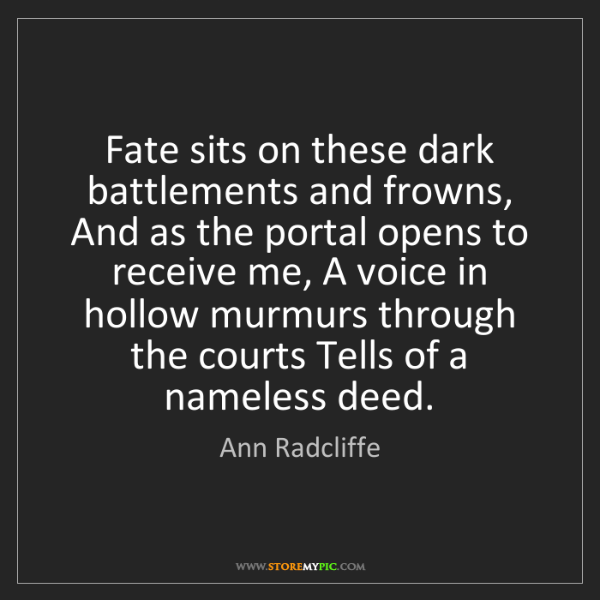 Ann Radcliffe: Fate sits on these dark battlements and frowns, And as...