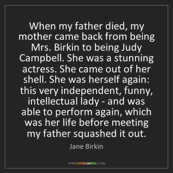 Jane Birkin: When my father died, my mother came back from being Mrs....