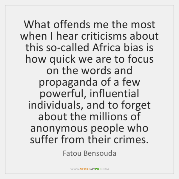 What offends me the most when I hear criticisms about this so-called ...