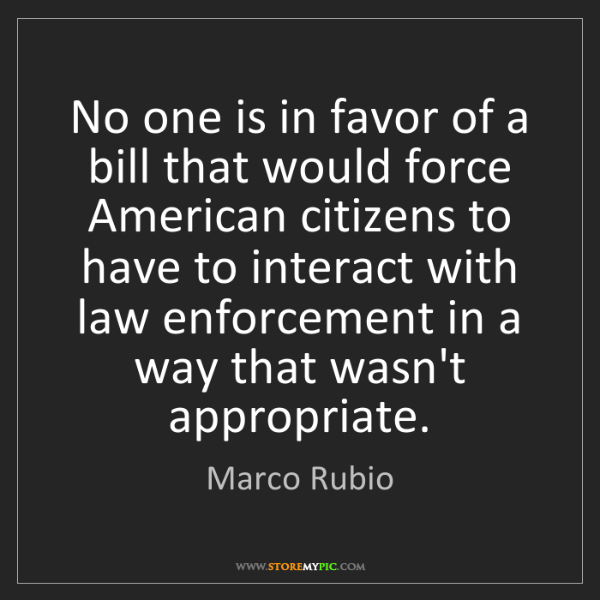 Marco Rubio: No one is in favor of a bill that would force American...