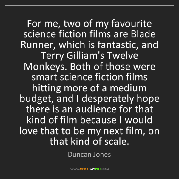 Duncan Jones: For me, two of my favourite science fiction films are...