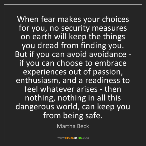 Martha Beck: When fear makes your choices for you, no security measures...