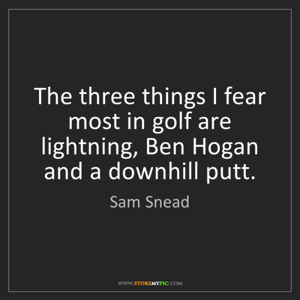 Sam Snead: The three things I fear most in golf are lightning, Ben...