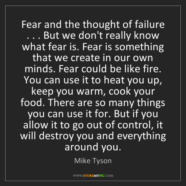 Mike Tyson: Fear and the thought of failure . . . But we don't really...