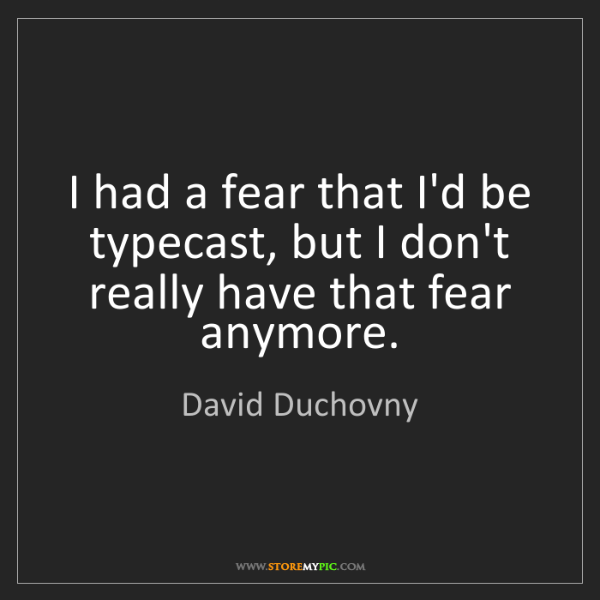 David Duchovny: I had a fear that I'd be typecast, but I don't really...