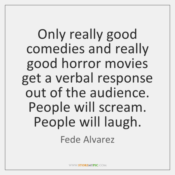 Only really good comedies and really good horror movies get a verbal ...