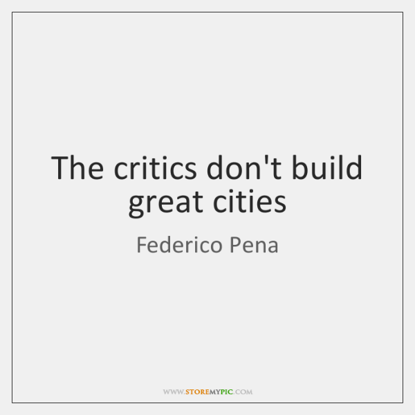 The critics don't build great cities