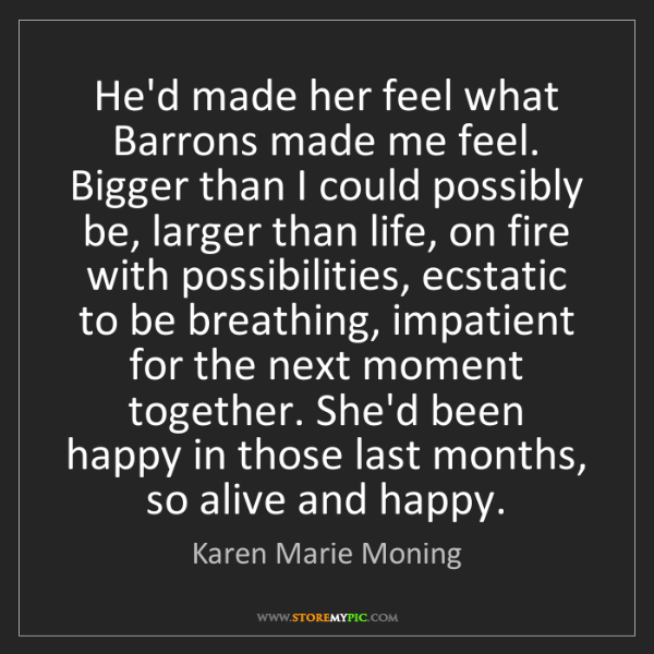 Karen Marie Moning: He'd made her feel what Barrons made me feel. Bigger...