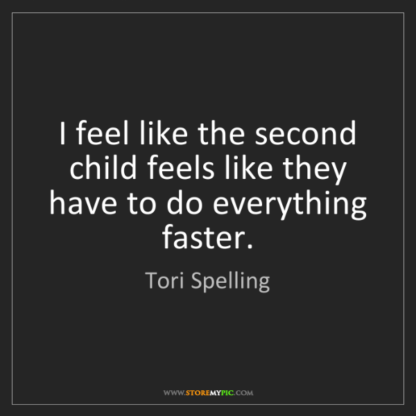 Tori Spelling: I feel like the second child feels like they have to...