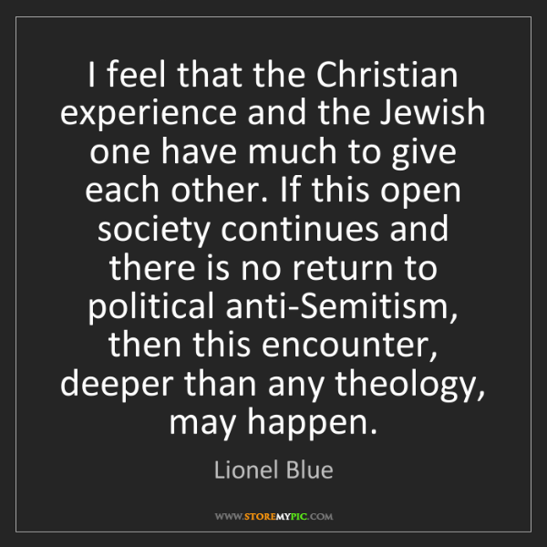 Lionel Blue: I feel that the Christian experience and the Jewish one...