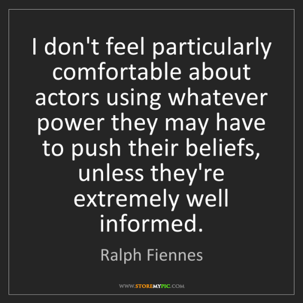 Ralph Fiennes: I don't feel particularly comfortable about actors using...