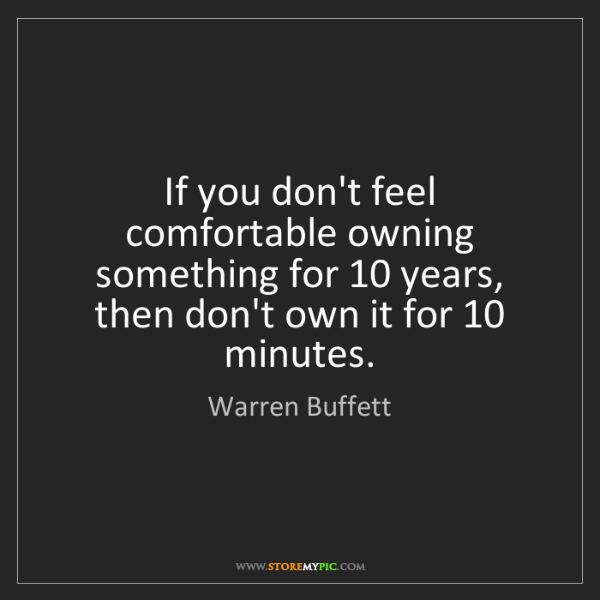 Warren Buffett: If you don't feel comfortable owning something for 10...