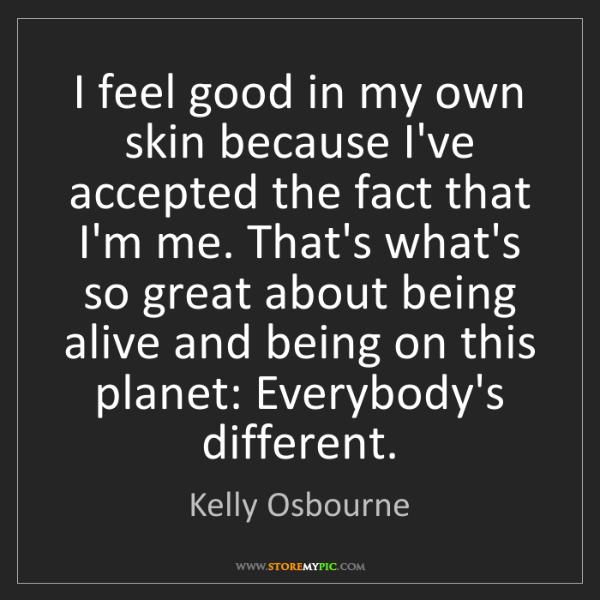 Kelly Osbourne: I feel good in my own skin because I've accepted the...