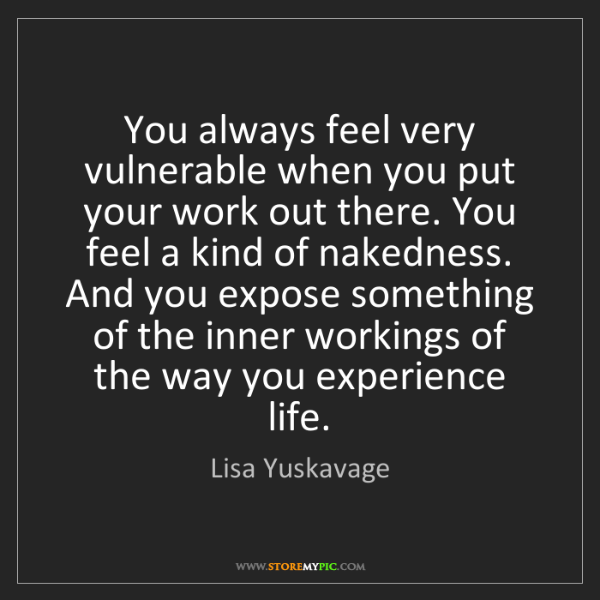 Lisa Yuskavage: You always feel very vulnerable when you put your work...