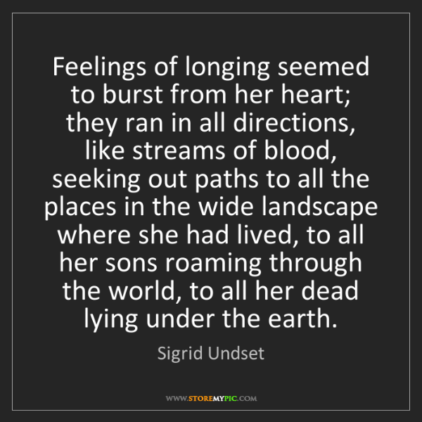 Sigrid Undset: Feelings of longing seemed to burst from her heart; they...