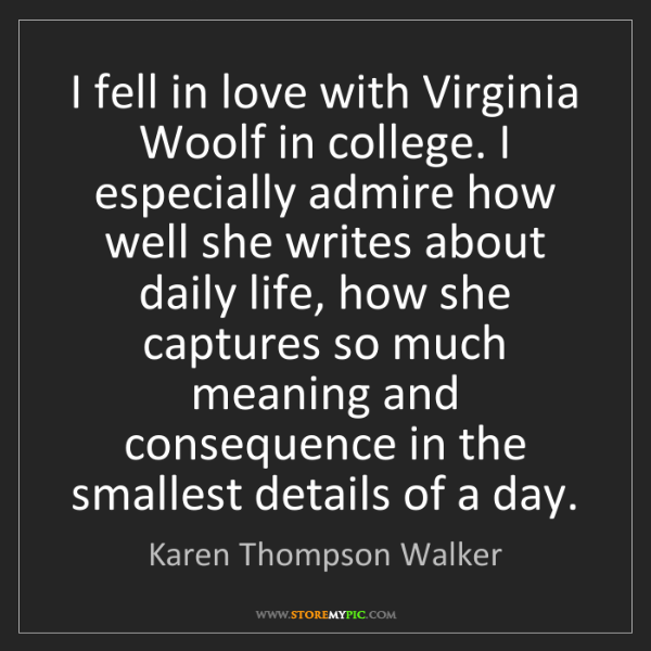 Karen Thompson Walker: I fell in love with Virginia Woolf in college. I especially...