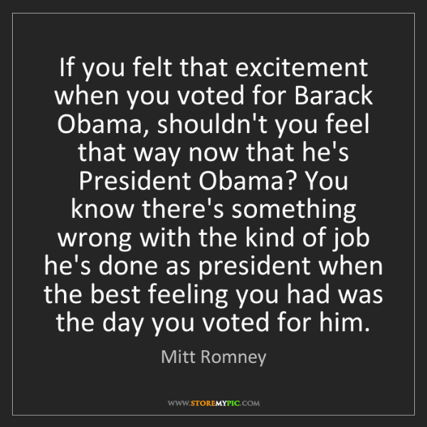 Mitt Romney: If you felt that excitement when you voted for Barack...