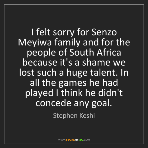 Stephen Keshi: I felt sorry for Senzo Meyiwa family and for the people...