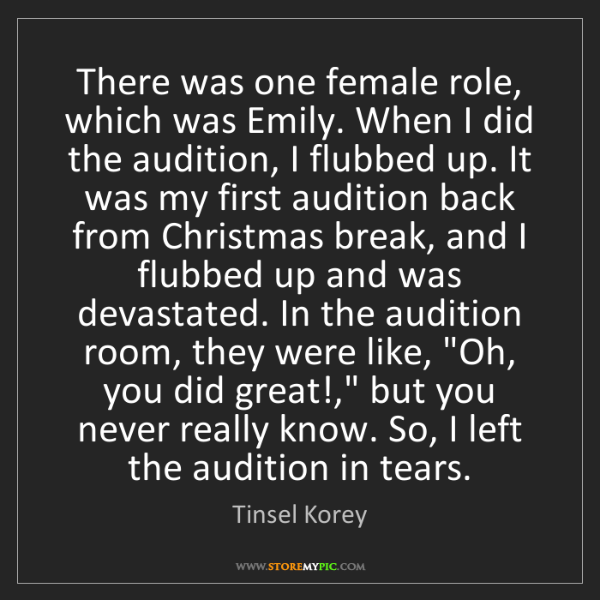 Tinsel Korey: There was one female role, which was Emily. When I did...
