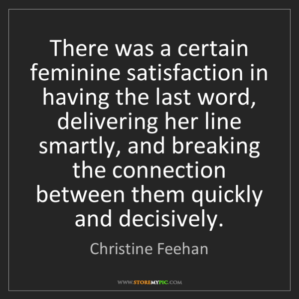 Christine Feehan: There was a certain feminine satisfaction in having the...