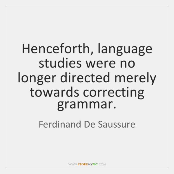 Henceforth, language studies were no longer directed merely towards correcting grammar.