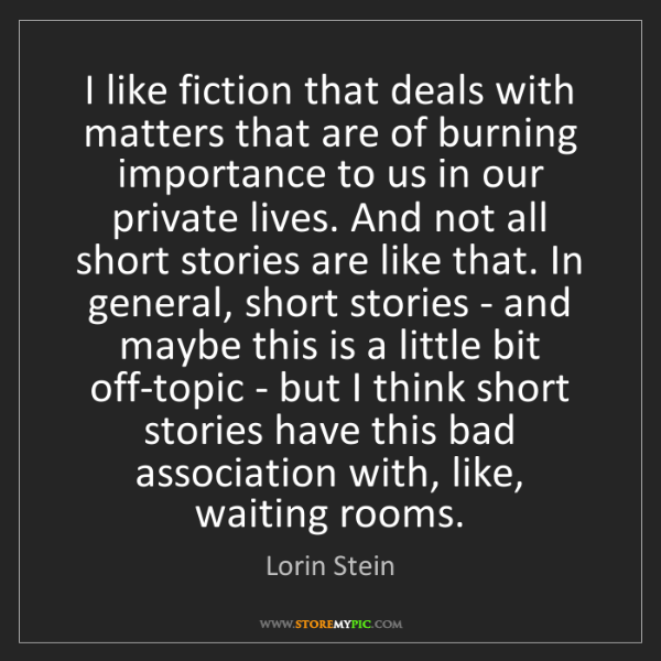 Lorin Stein: I like fiction that deals with matters that are of burning...