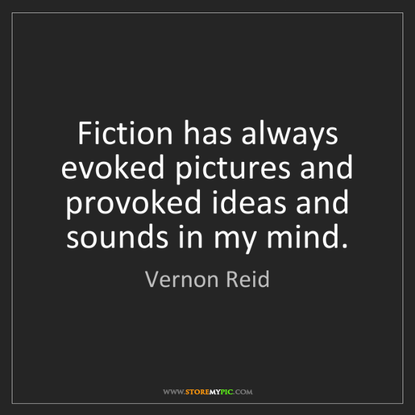 Vernon Reid: Fiction has always evoked pictures and provoked ideas...