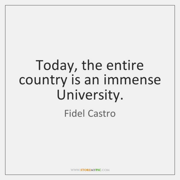 Today, the entire country is an immense University.