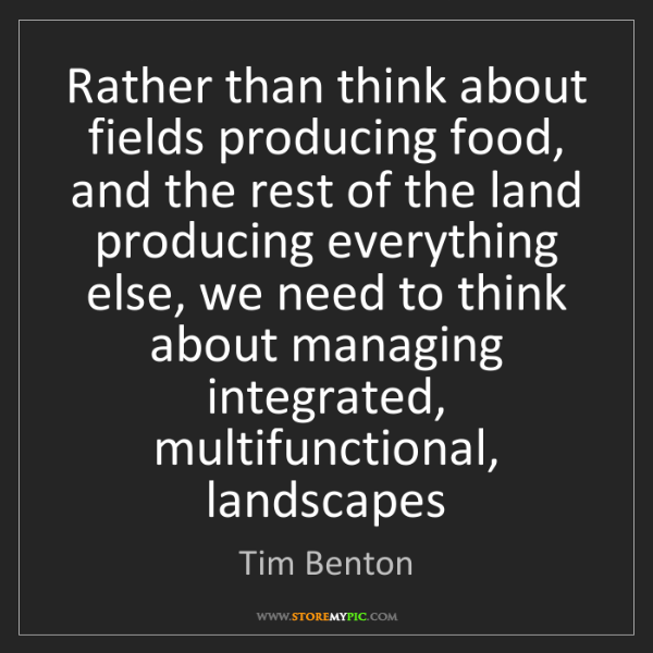 Tim Benton: Rather than think about fields producing food, and the...