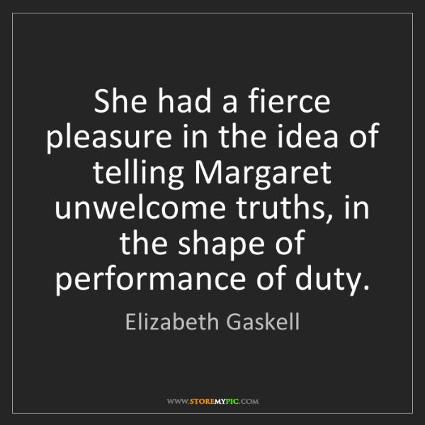 Elizabeth Gaskell: She had a fierce pleasure in the idea of telling Margaret...
