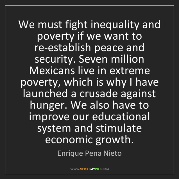 Enrique Pena Nieto: We must fight inequality and poverty if we want to re-establish...