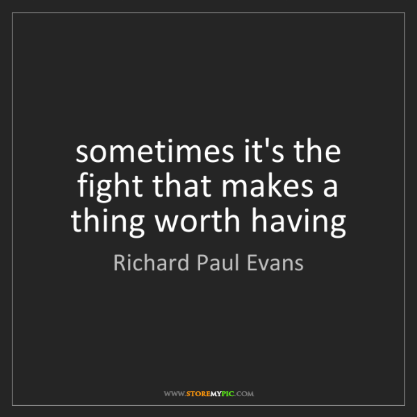 Richard Paul Evans: sometimes it's the fight that makes a thing worth having