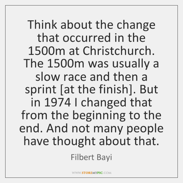 Think about the change that occurred in the 1500m at Christchurch. The 1500...