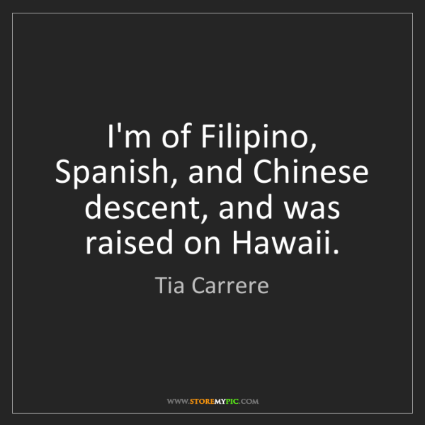 Tia Carrere: I'm of Filipino, Spanish, and Chinese descent, and was...